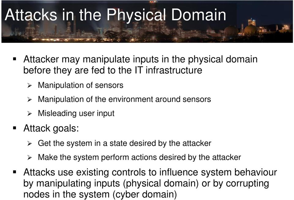 Get the system in a state desired by the attacker Make the system perform actions desired by the attacker Attacks use