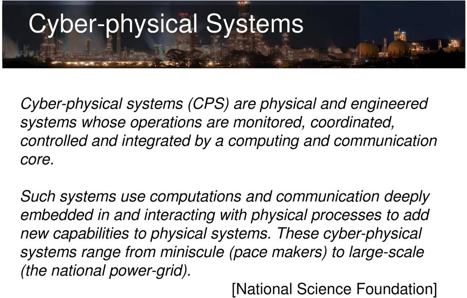 Such systems use computations and communication deeply embedded in and interacting with physical processes to add new