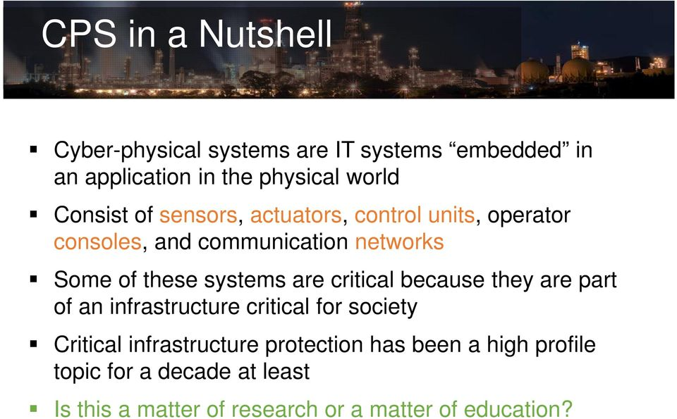 systems are critical because they are part of an infrastructure critical for society Critical infrastructure