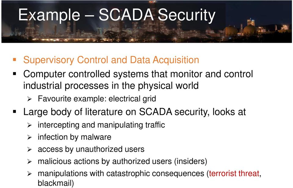 SCADA security, looks at intercepting and manipulating traffic infection by malware access by unauthorized users