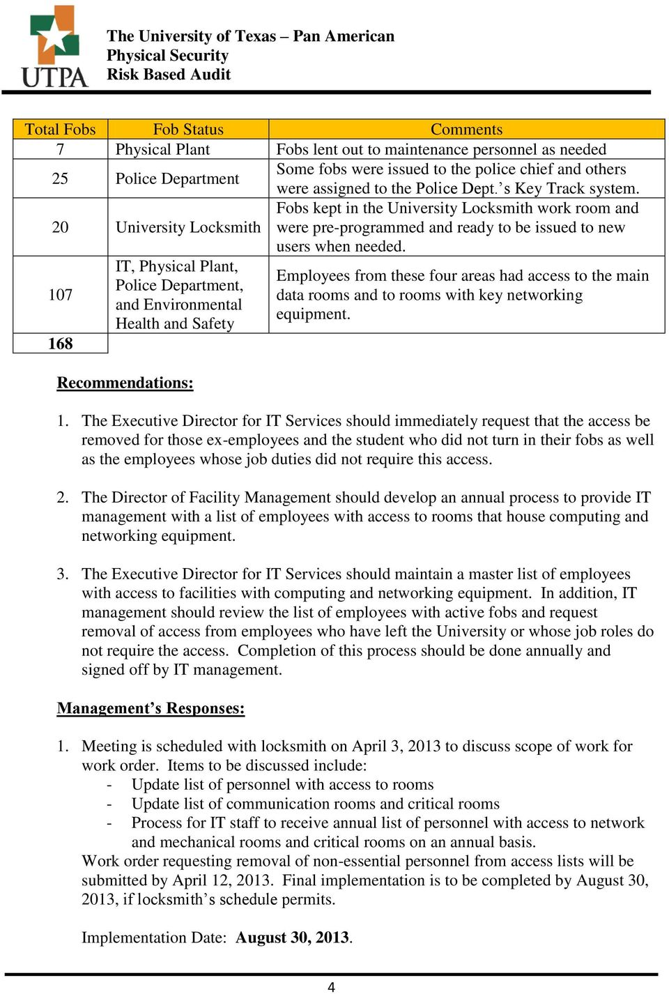 107 168 IT, Physical Plant, Police Department, and Environmental Health and Safety Recommendations: Employees from these four areas had access to the main data rooms and to rooms with key networking