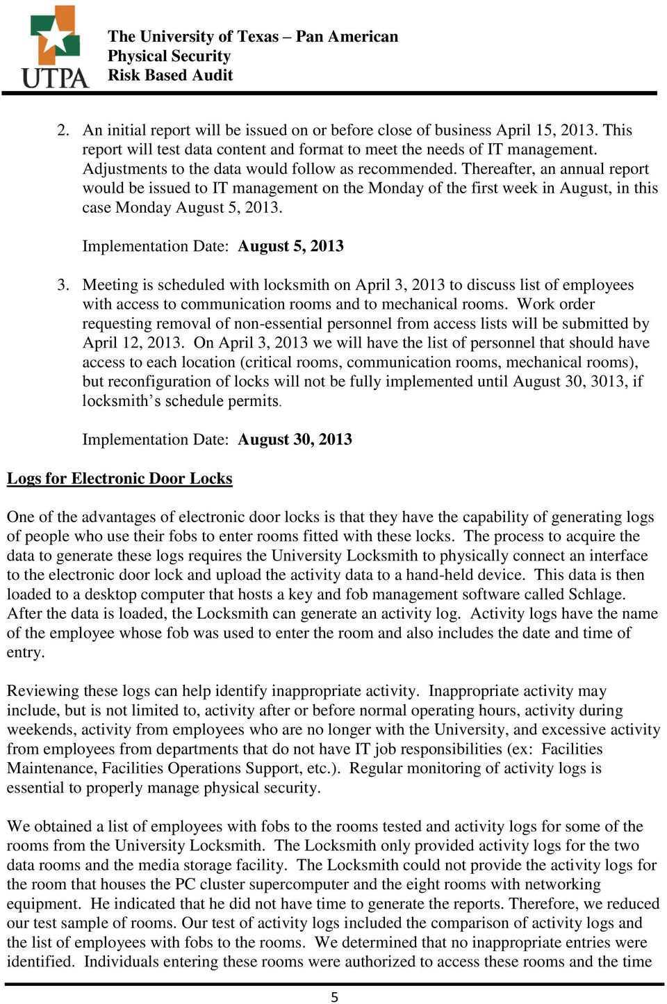 Implementation Date: August 5, 2013 3. Meeting is scheduled with locksmith on April 3, 2013 to discuss list of employees with access to communication rooms and to mechanical rooms.