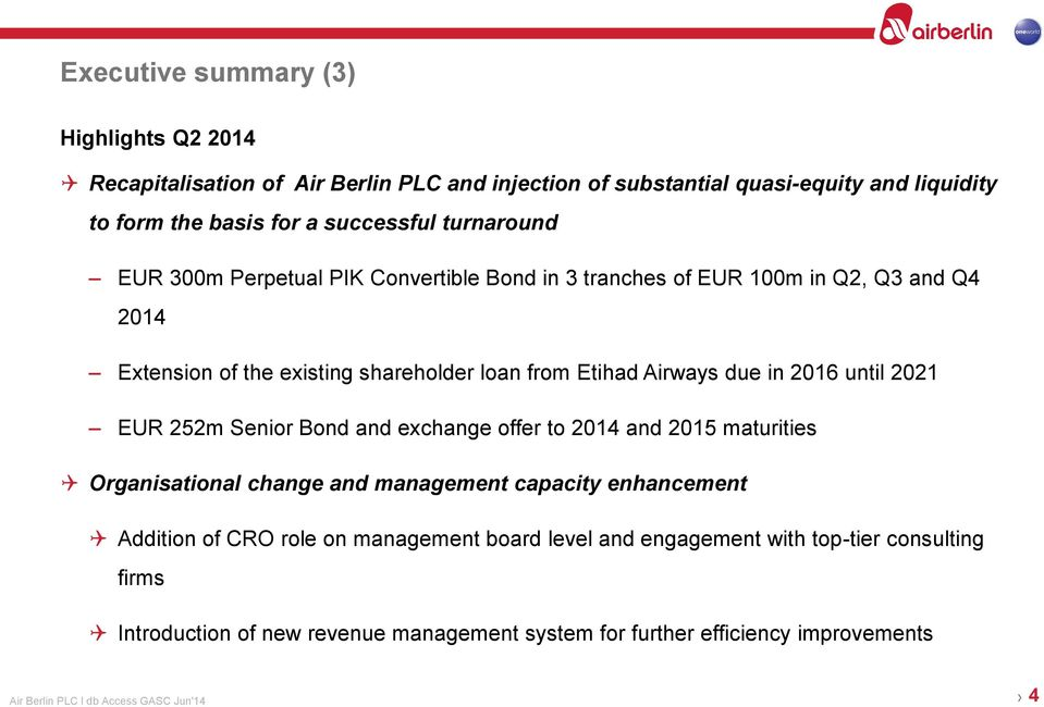 until 2021 EUR 252m Senior Bond and exchange offer to 2014 and 2015 maturities Organisational change and management capacity enhancement Addition of CRO role on management