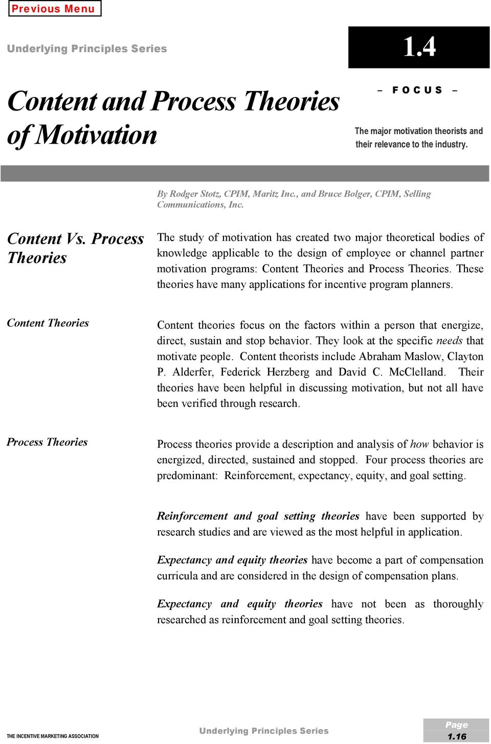 Process Theories The study of motivation has created two major theoretical bodies of knowledge applicable to the design of employee or channel partner motivation programs: Content Theories and