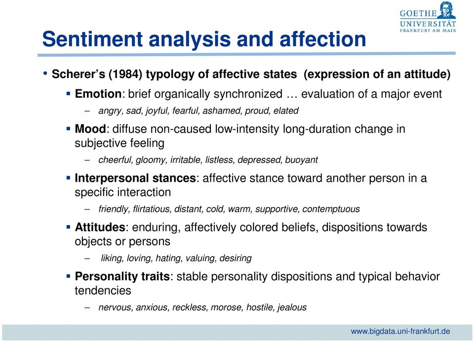 affective stance toward another person in a specific interaction friendly, flirtatious, distant, cold, warm, supportive, contemptuous Attitudes: enduring, affectively colored beliefs, dispositions