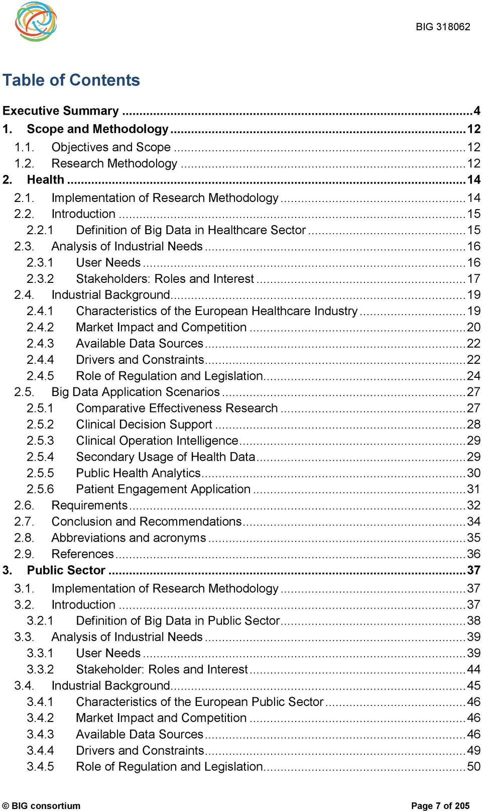.. 19 2.4.1 Characteristics of the European Healthcare Industry... 19 2.4.2 Market Impact and Competition... 20 2.4.3 Available Data Sources... 22 2.4.4 Drivers and Constraints... 22 2.4.5 Role of Regulation and Legislation.
