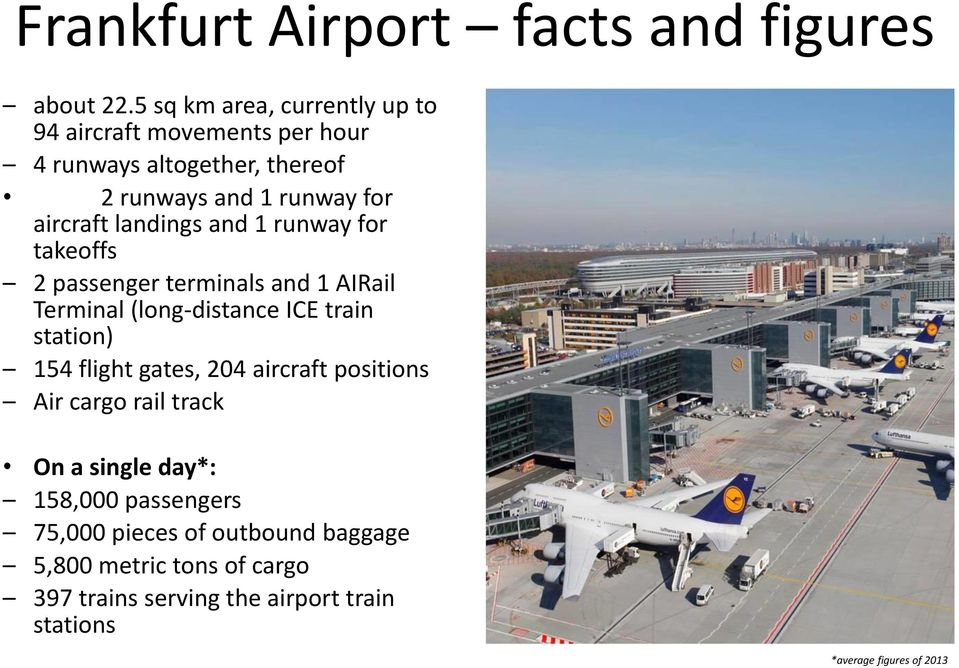 landings and 1 runway for takeoffs 2 passenger terminals and 1 AIRail Terminal (long-distance ICE train station) 154 flight