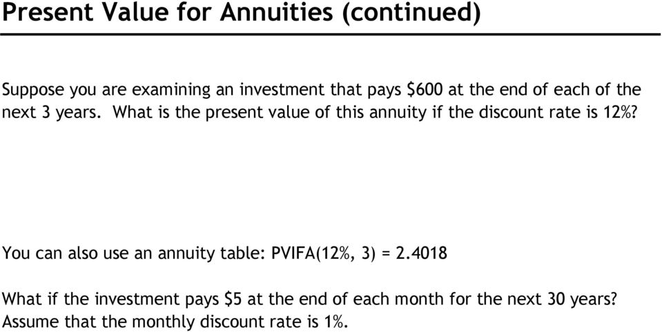 PV (annuity) = $600 x 1-1 (1 +12% ) 3 = $1,441 12% You can also use an annuity table: PVIFA(12%, 3) = 2.