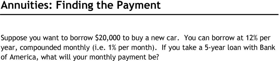 You can borrow at 12% per year, compounded monthly (i.e. 1% per month).