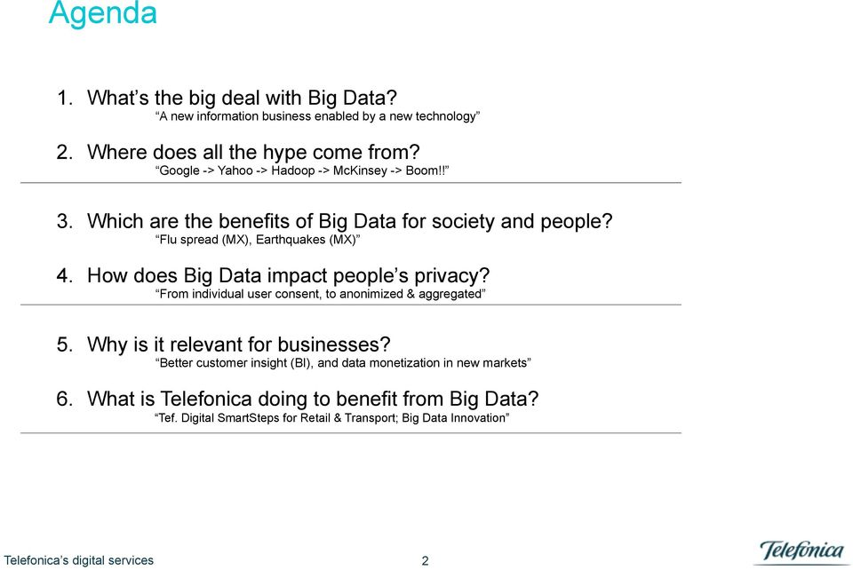 How does Big Data impact people s privacy? From individual user consent, to anonimized & aggregated 5. Why is it relevant for businesses?