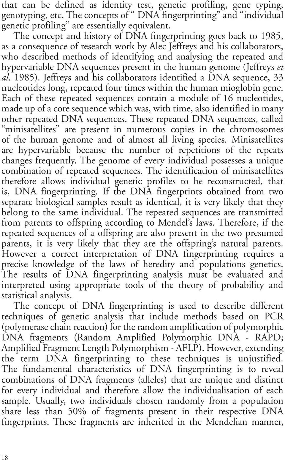 repeated and hypervariable DNA sequences present in the human genome (Jeffreys et al. 1985).