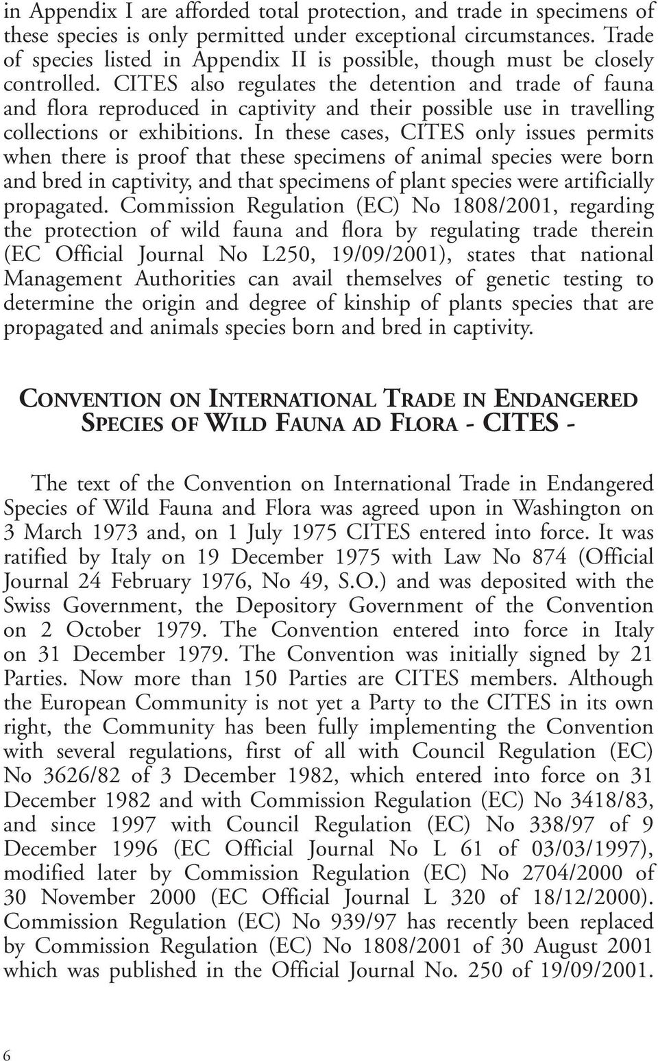 CITES also regulates the detention and trade of fauna and flora reproduced in captivity and their possible use in travelling collections or exhibitions.