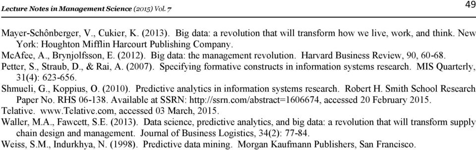 (2007). Specifying formative constructs in information systems research. MIS Quarterly, 31(4): 623-656. Shmueli, G., Koppius, O. (2010). Predictive analytics in information systems research. Robert H.