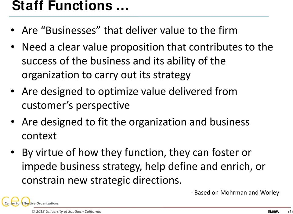 customer s perspective Are designed to fit the organization and business context By virtue of how they function, they can