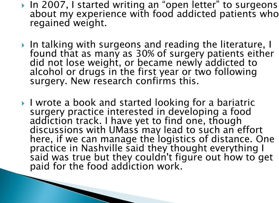 year or two following surgery. New research confirms this. I wrote a book and started looking for a bariatric surgery practice interested in developing a food addiction track.