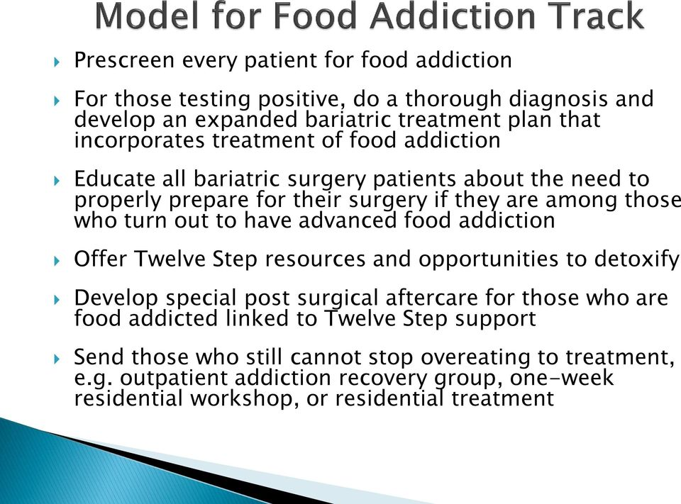 advanced food addiction Offer Twelve Step resources and opportunities to detoxify Develop special post surgical aftercare for those who are food addicted linked to