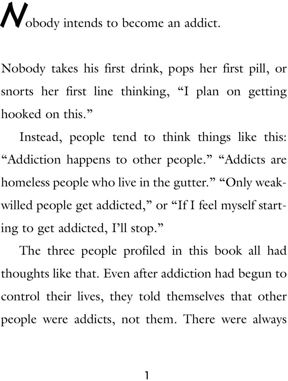 Instead, people tend to think things like this: Addiction happens to other people. Addicts are homeless people who live in the gutter.
