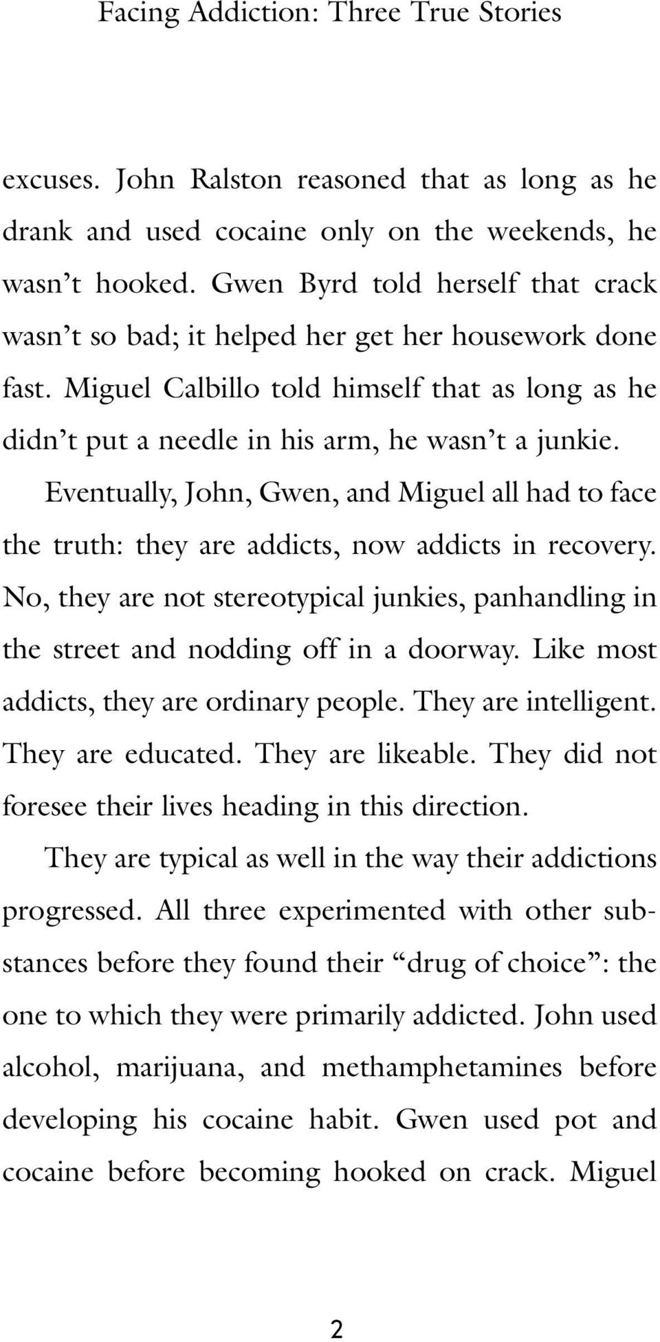 Eventually, John, Gwen, and Miguel all had to face the truth: they are addicts, now addicts in recovery. No, they are not stereotypical junkies, panhandling in the street and nodding off in a doorway.