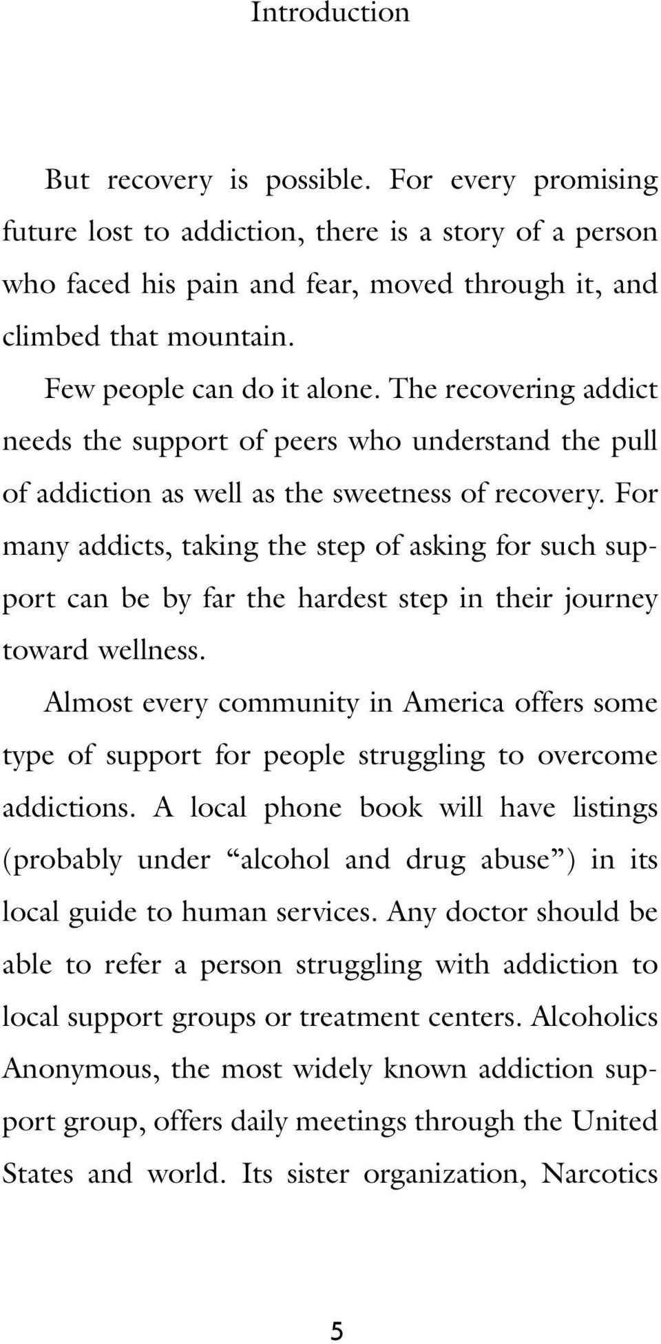 For many addicts, taking the step of asking for such support can be by far the hardest step in their journey toward wellness.