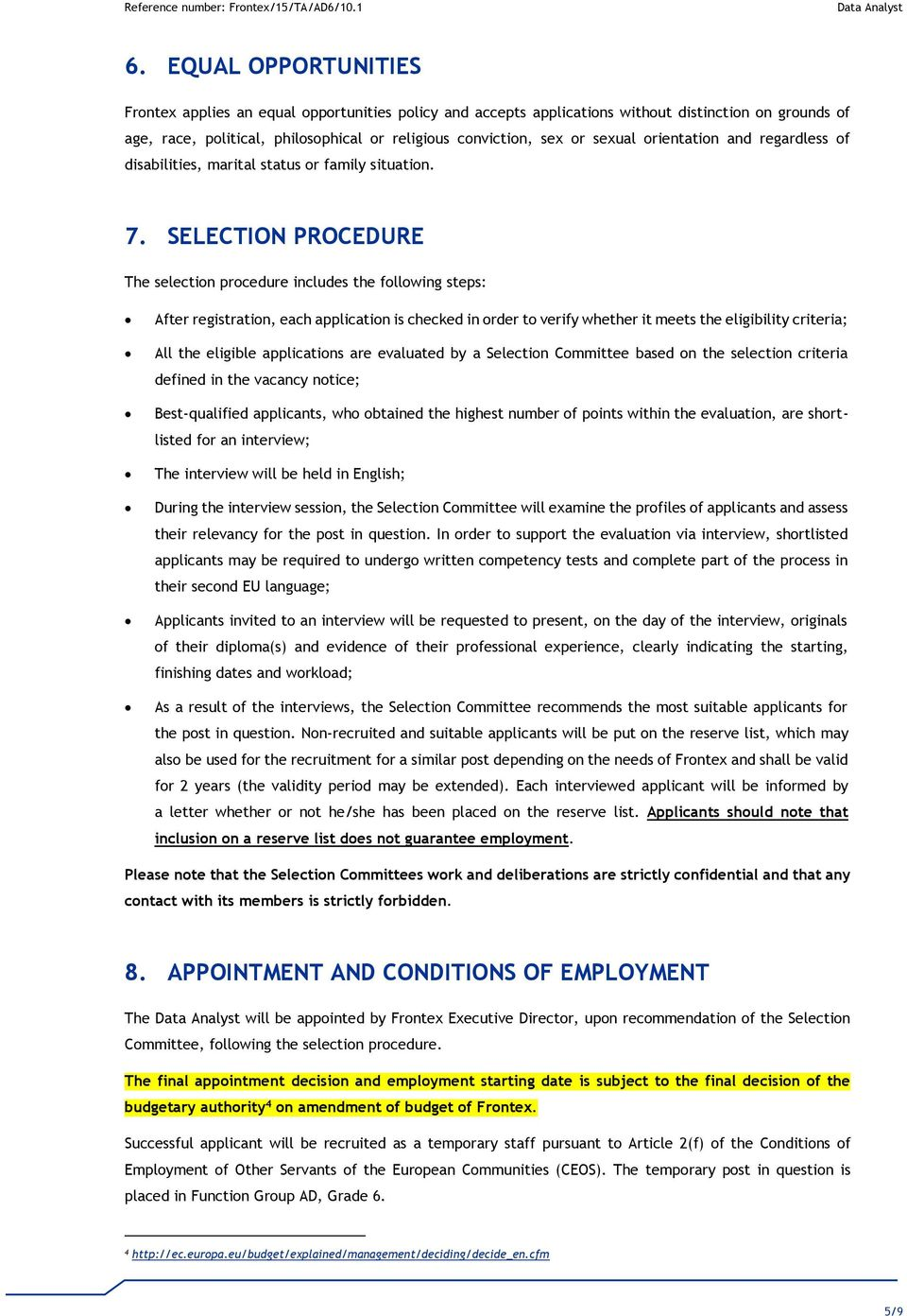 SELECTION PROCEDURE The selection procedure includes the following steps: After registration, each application is checked in order to verify whether it meets the eligibility criteria; All the