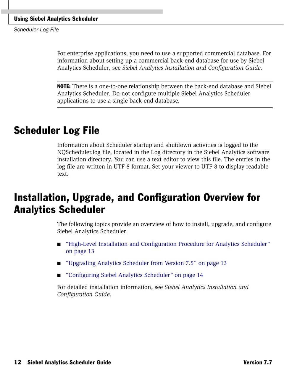 NOTE: There is a one-to-one relationship between the back-end database and Siebel Analytics Scheduler.