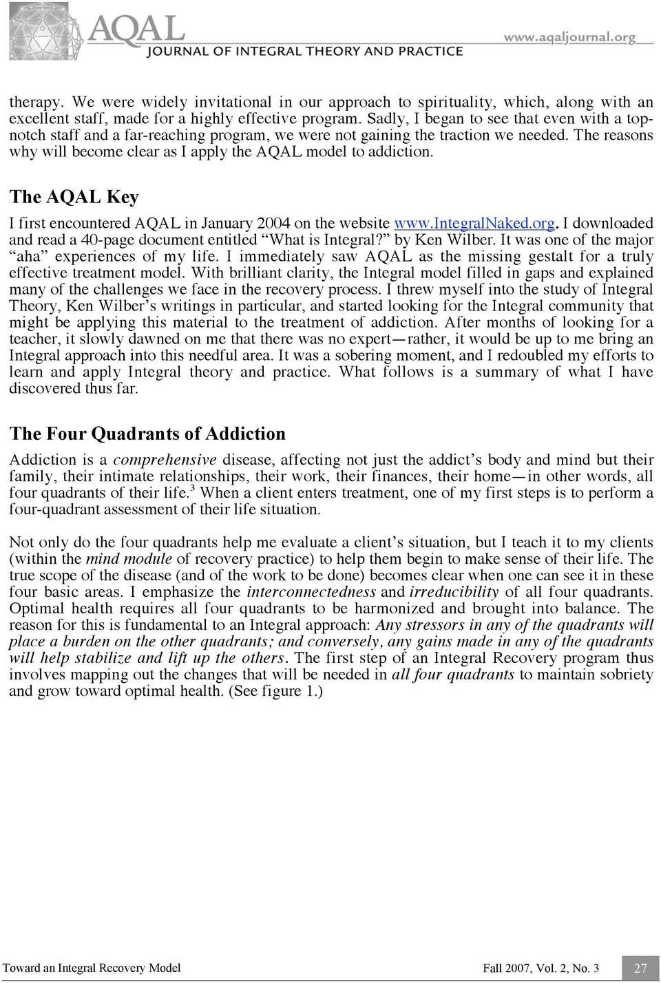 The AQAL Key I first encountered AQAL in January 2004 on the website www.integralnaked.org. I downloaded and read a 40-page document entitled What is Integral? by Ken Wilber.
