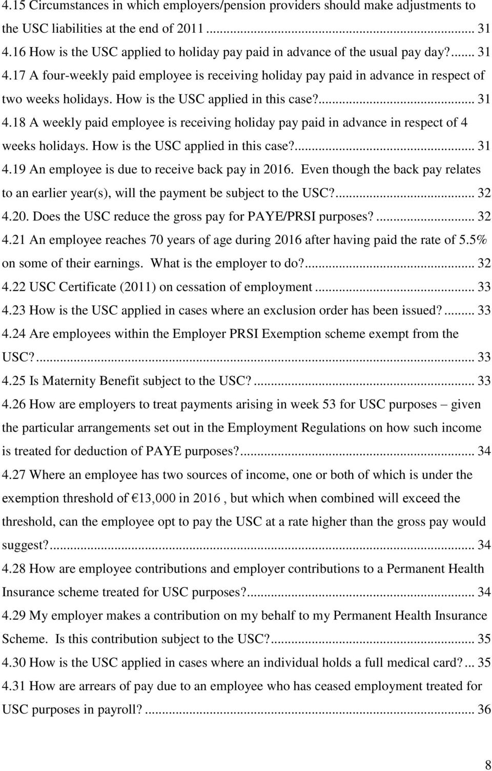 How is the USC applied in this case?... 31 4.18 A weekly paid employee is receiving holiday pay paid in advance in respect of 4 weeks holidays. How is the USC applied in this case?... 31 4.19 An employee is due to receive back pay in 2016.