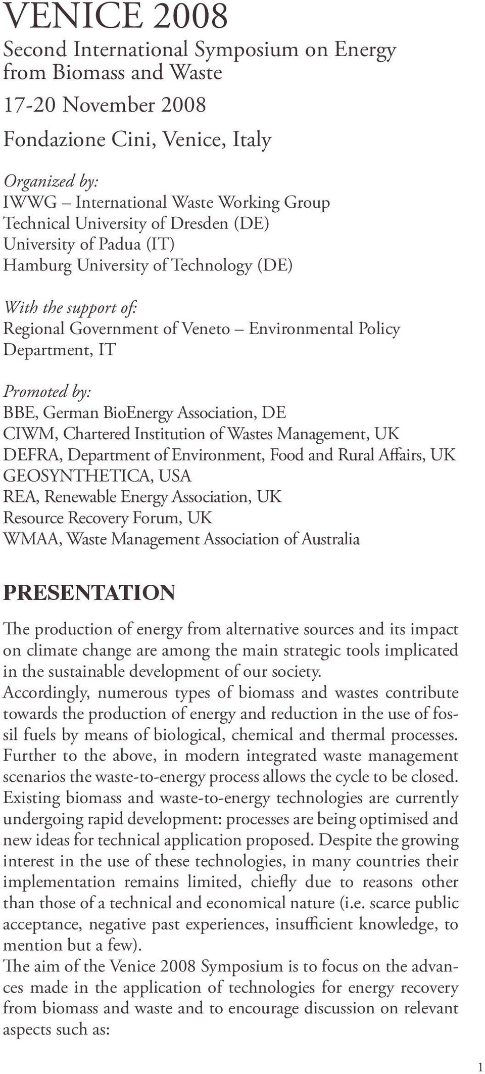 German BioEnergy Association, DE CIWM, Chartered Institution of Wastes Management, UK DEFRA, Department of Environment, Food and Rural Affairs, UK GEOSYNTHETICA, USA REA, Renewable Energy