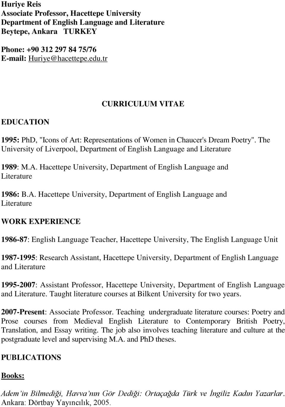 A. Hacettepe University, Department of English Language and Literature WORK EXPERIENCE 1986-87: English Language Teacher, Hacettepe University, The English Language Unit 1987-1995: Research