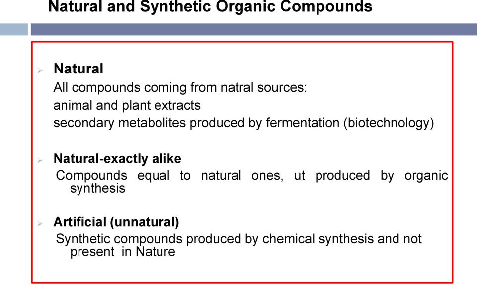 Natural-exactly alike Compounds equal to natural ones, ut produced by organic synthesis