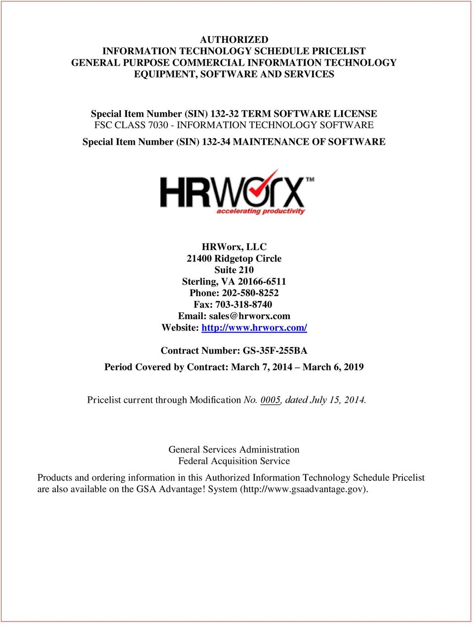 703-318-8740 Email: sales@hrworx.com Website: http://www.hrworx.com/ Contract Number: GS-35F-255BA Period Covered by Contract: March 7, 2014 March 6, 2019 Pricelist current through Modification No.