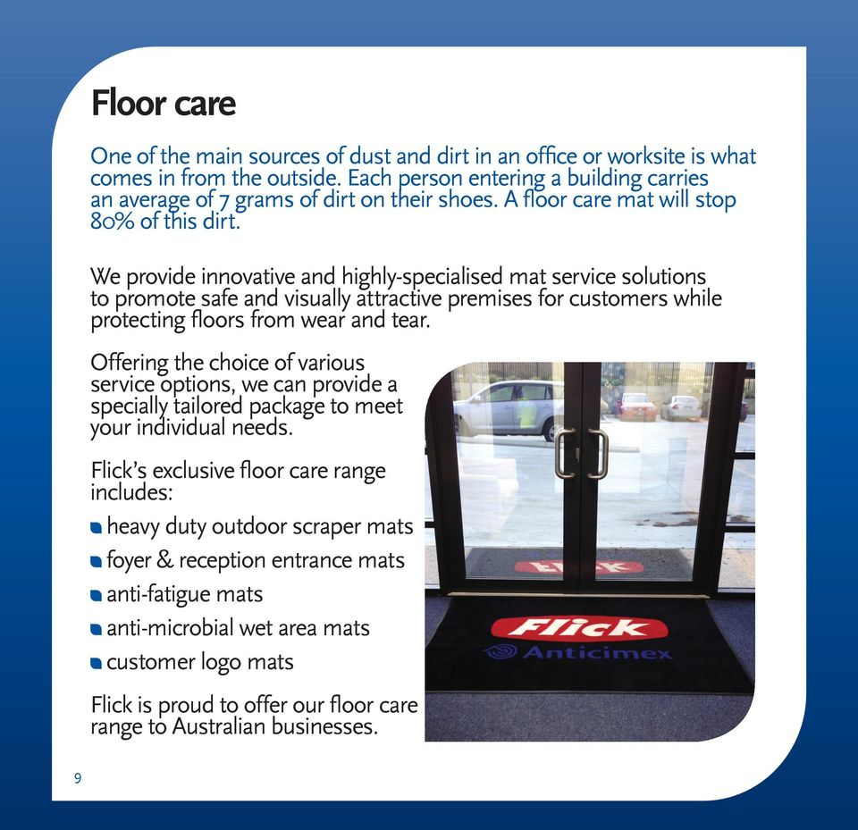 We provide innovative and highly-specialised mat service solutions to promote safe and visually attractive premises for customers while protecting floors from wear and tear.