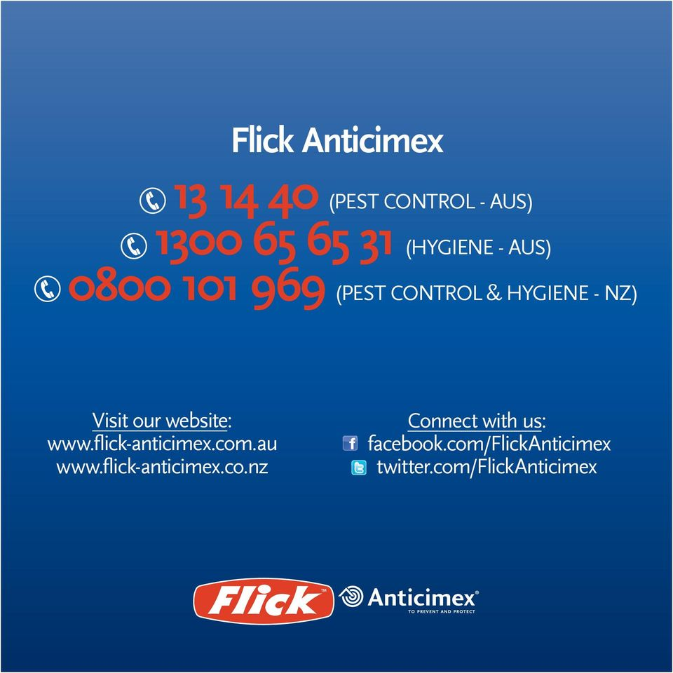 our website: www.flick-anticimex.com.au www.flick-anticimex.co.nz Connect with us: facebook.
