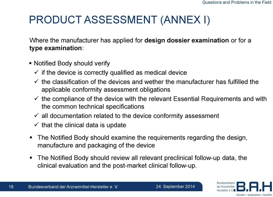 the relevant Essential Requirements and with the common technical specifications all documentation related to the device conformity assessment that the clinical data is update The Notified Body