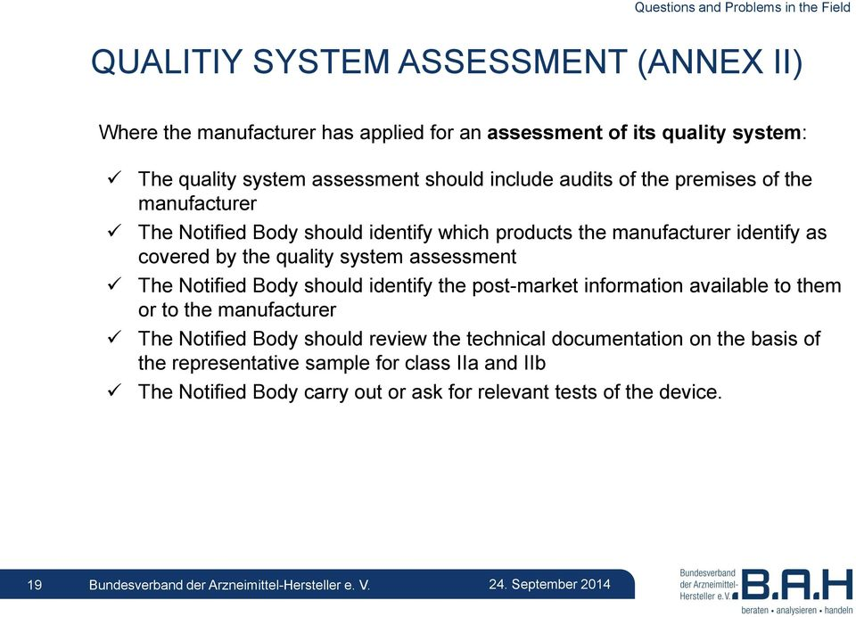 the quality system assessment The Notified Body should identify the post-market information available to them or to the manufacturer The Notified Body should review
