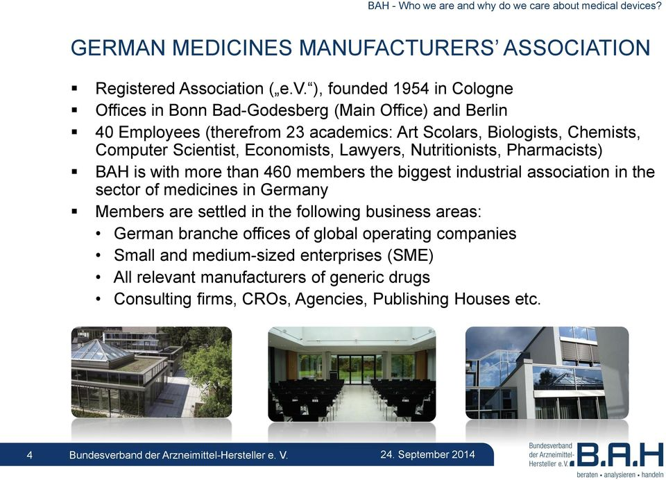 ), founded 1954 in Cologne Offices in Bonn Bad-Godesberg (Main Office) and Berlin 40 Employees (therefrom 23 academics: Art Scolars, Biologists, Chemists, Computer Scientist,
