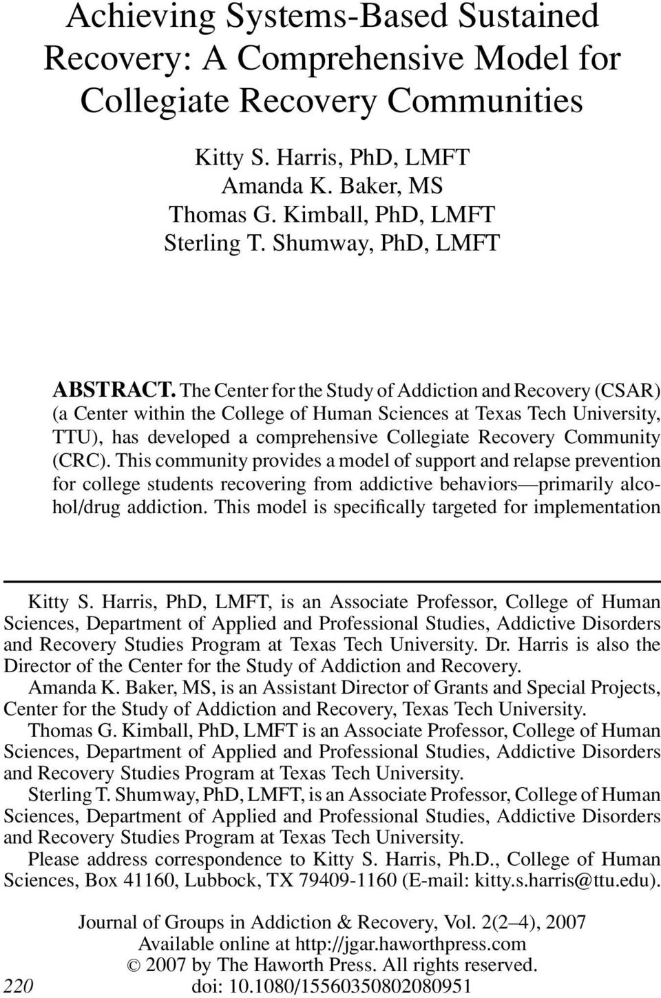 The Center for the Study of Addiction and Recovery (CSAR) (a Center within the College of Human Sciences at Texas Tech University, TTU), has developed a comprehensive Collegiate Recovery Community