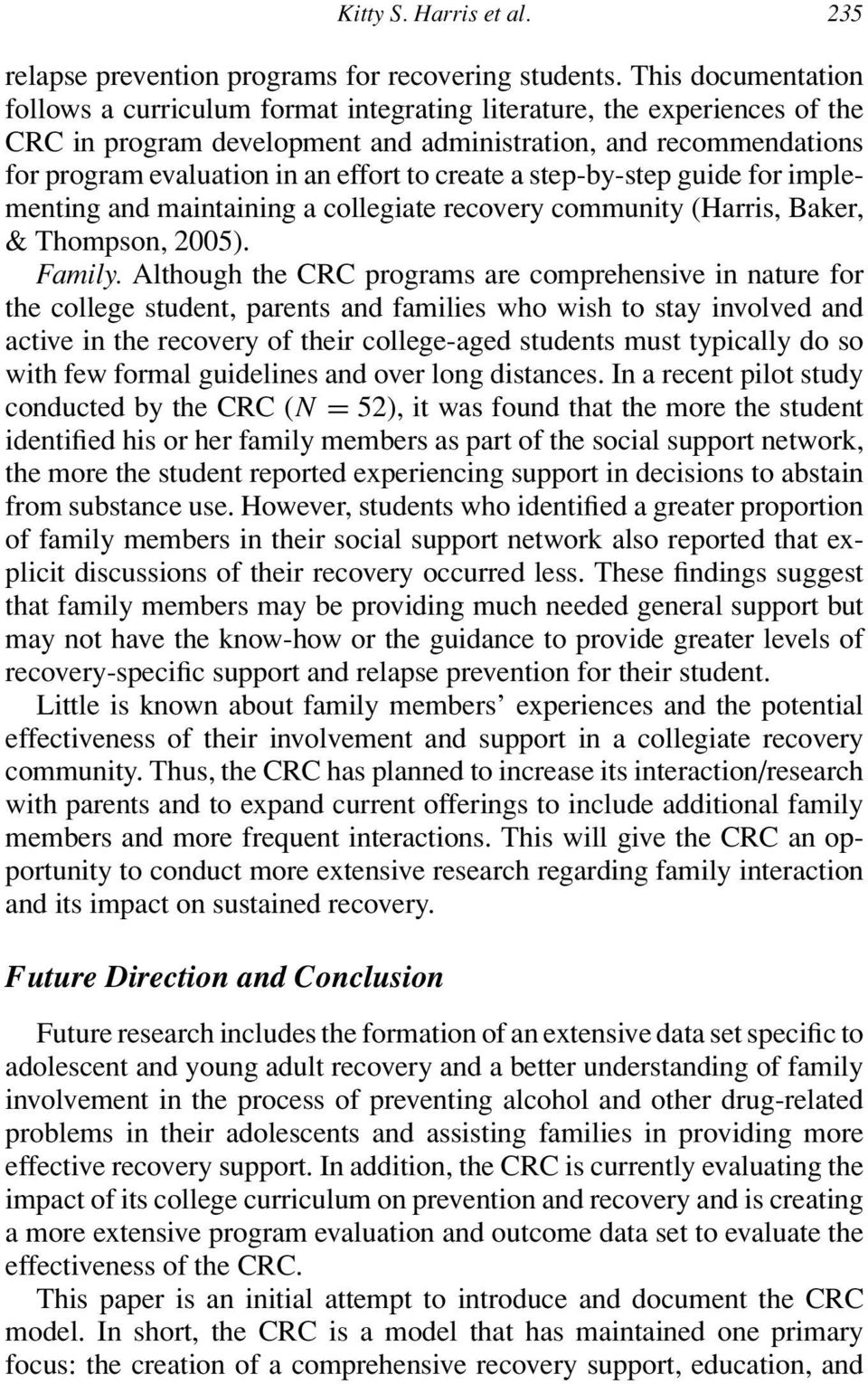 create a step-by-step guide for implementing and maintaining a collegiate recovery community (Harris, Baker, & Thompson, 2005). Family.