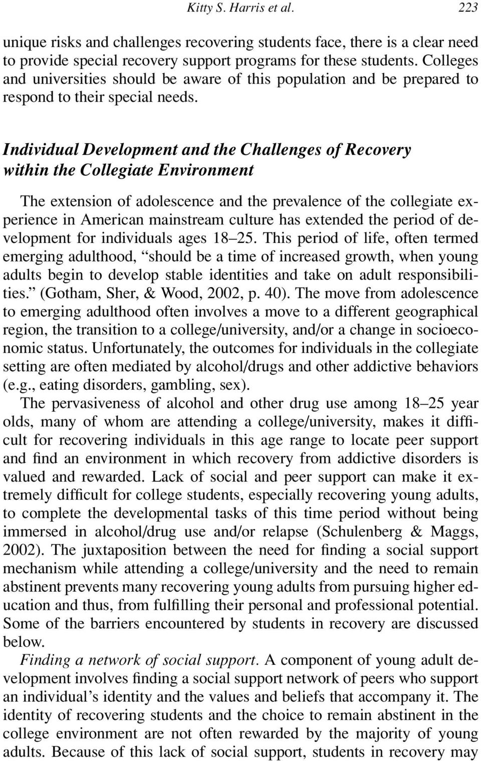 Individual Development and the Challenges of Recovery within the Collegiate Environment The extension of adolescence and the prevalence of the collegiate experience in American mainstream culture has