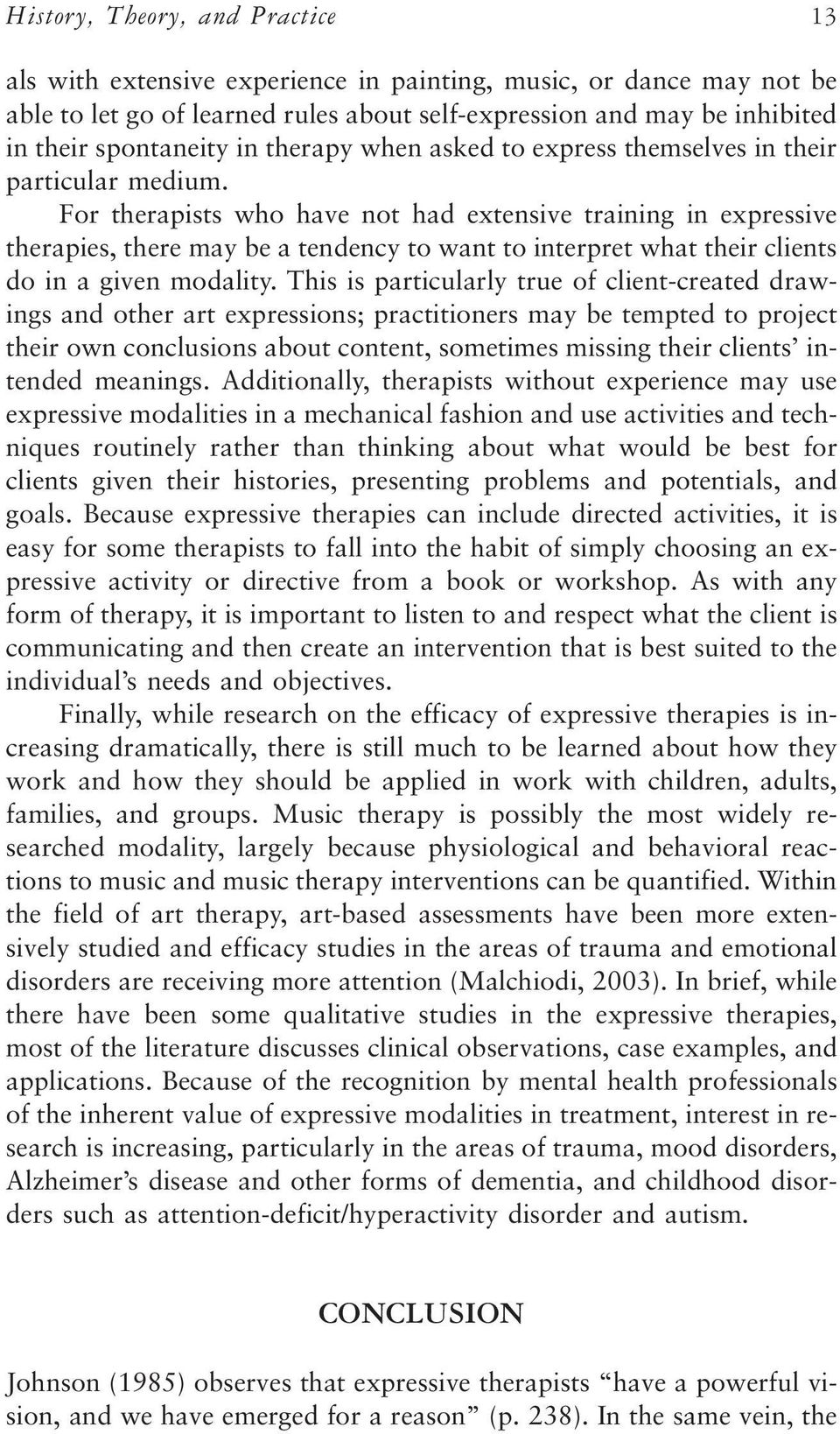 For therapists who have not had extensive training in expressive therapies, there may be a tendency to want to interpret what their clients do in a given modality.