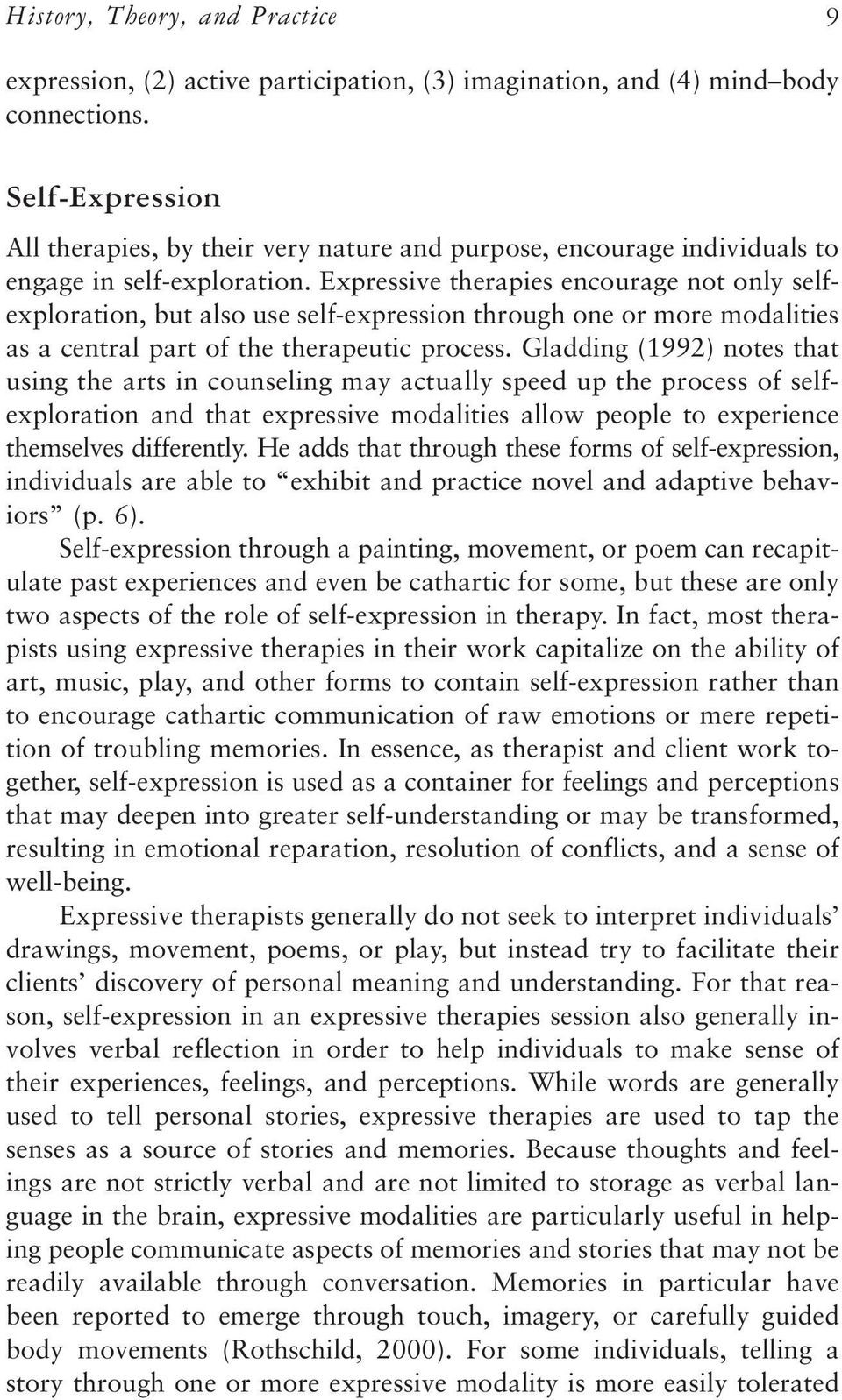 Expressive therapies encourage not only selfexploration, but also use self-expression through one or more modalities as a central part of the therapeutic process.