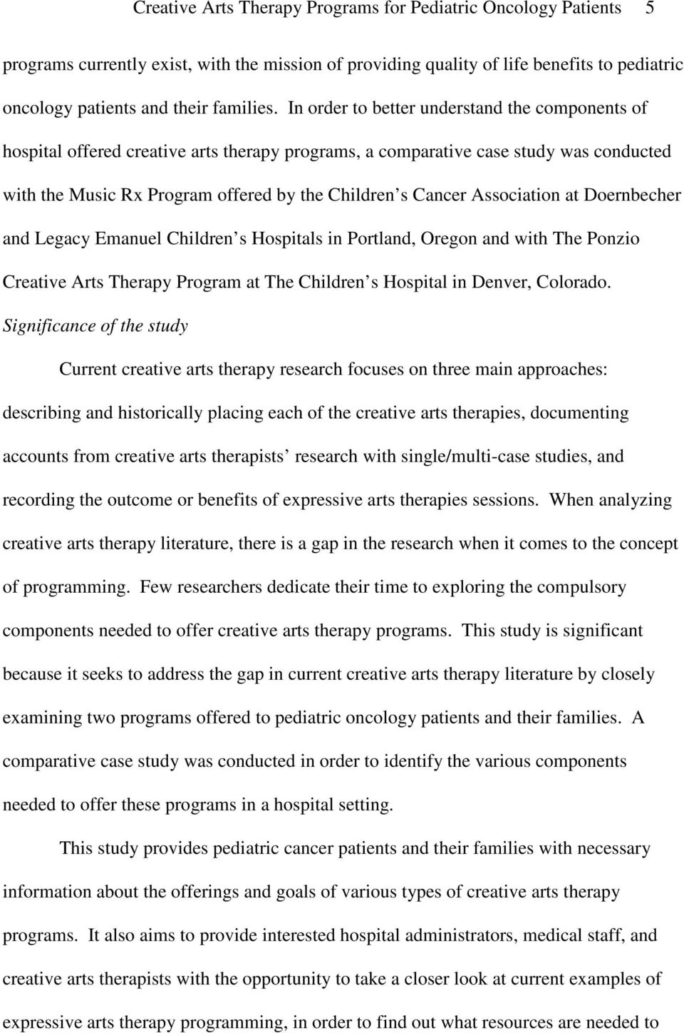 Association at Doernbecher and Legacy Emanuel Children s Hospitals in Portland, Oregon and with The Ponzio Creative Arts Therapy Program at The Children s Hospital in Denver, Colorado.