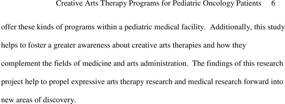 Additionally, this study helps to foster a greater awareness about creative arts therapies and how they