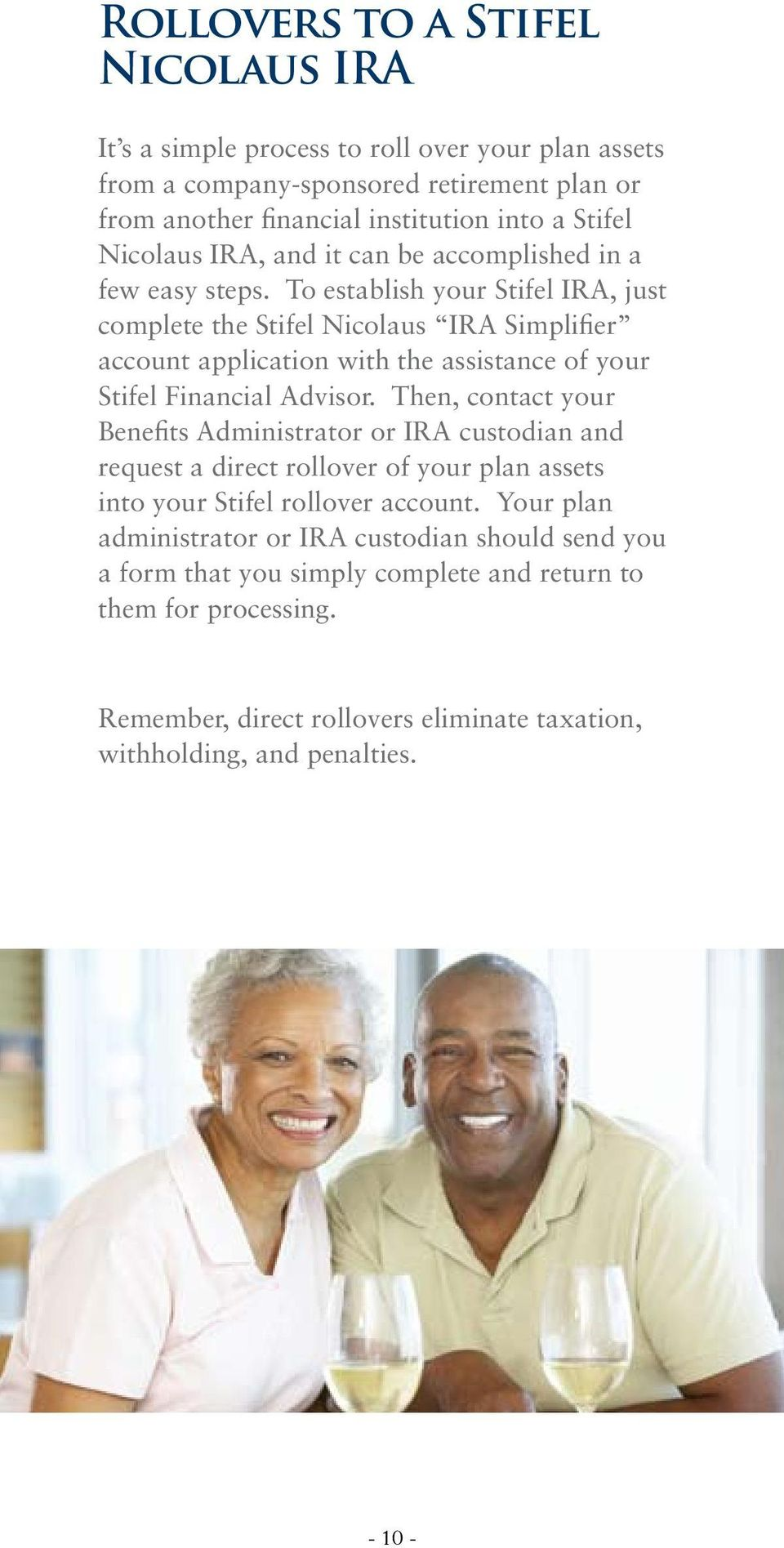 To establish your Stifel IRA, just complete the Stifel Nicolaus IRA Simplifier account application with the assistance of your Stifel Financial Advisor.