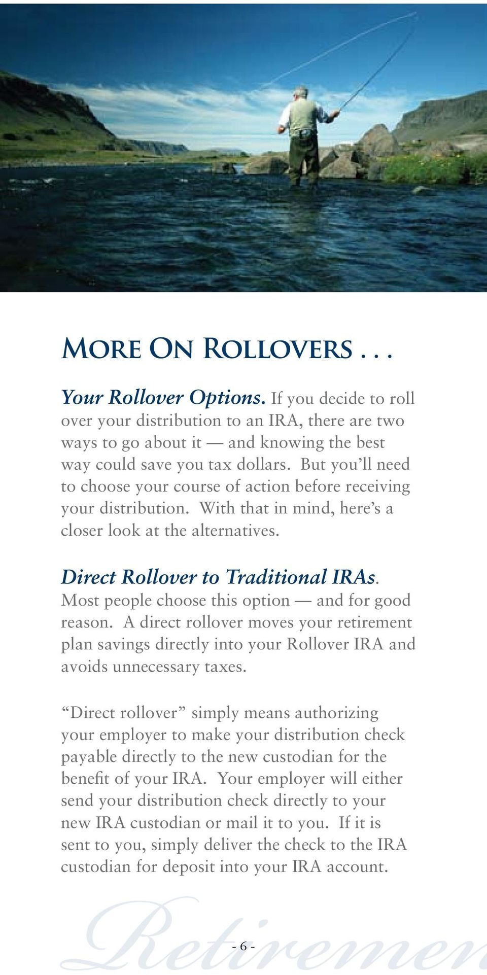 Most people choose this option and for good reason. A direct rollover moves your retirement plan savings directly into your Rollover IRA and avoids unnecessary taxes.