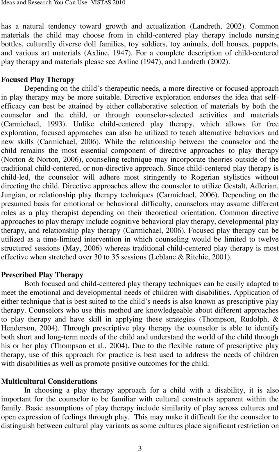 (Axline, 1947). Fr a cmplete descriptin f child-centered play therapy and materials please see Axline (1947), and Landreth (2002).