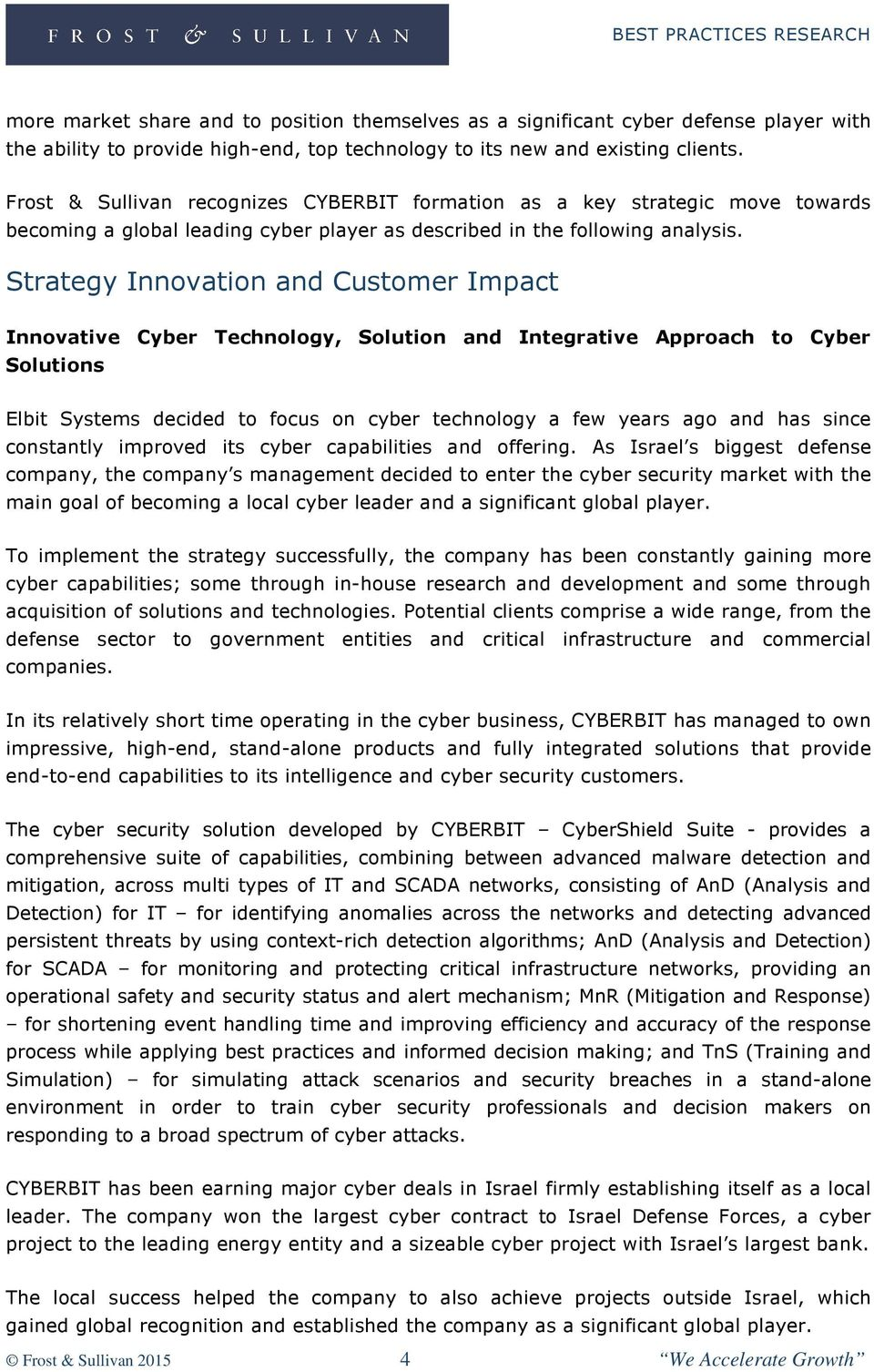 Strategy Innovation and Customer Impact Innovative Cyber Technology, Solution and Integrative Approach to Cyber Solutions Elbit Systems decided to focus on cyber technology a few years ago and has