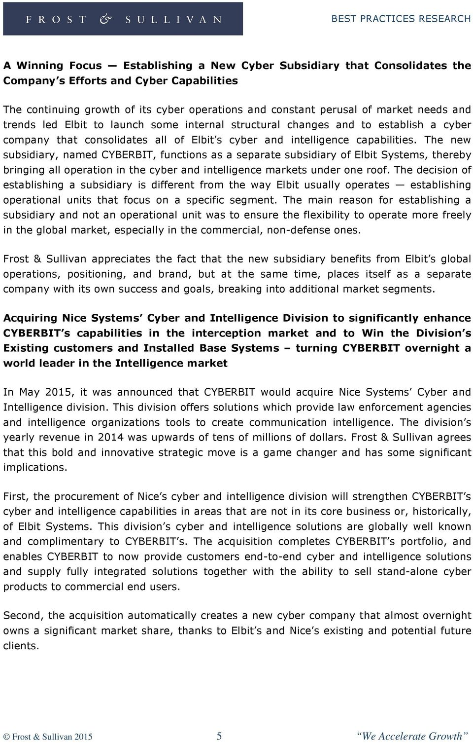 The new subsidiary, named CYBERBIT, functions as a separate subsidiary of Elbit Systems, thereby bringing all operation in the cyber and intelligence markets under one roof.