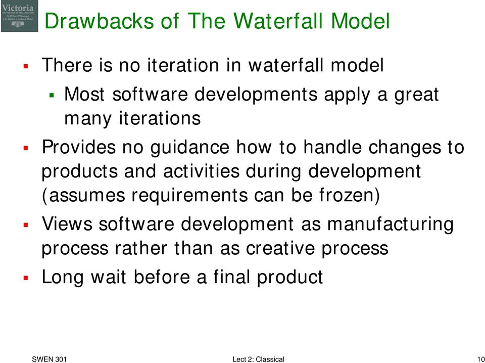 during development (assumes requirements can be frozen) Views software development as manufacturing