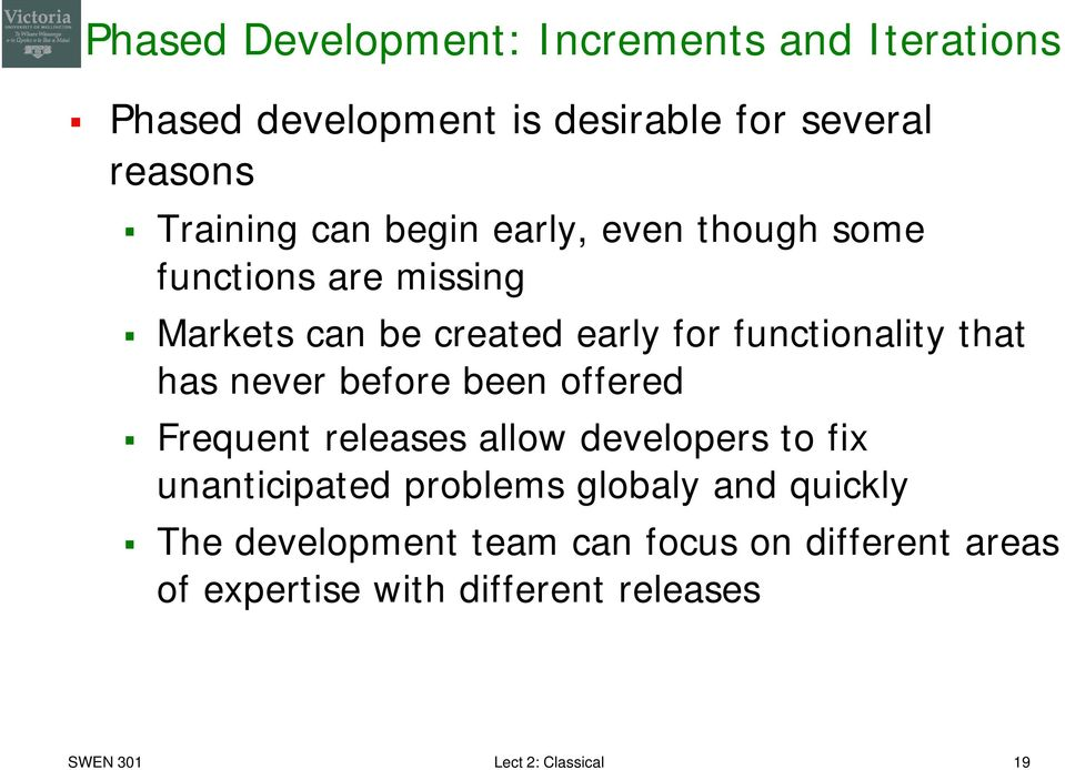 never before been offered Frequent releases allow developers to fix unanticipated problems globaly and quickly